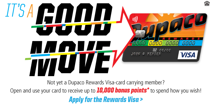 Not yet a Dupaco Rewards Visa-card carrying member? Open and use your card to receive up to 10,000 bonus points1 to spend how you wish!