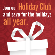 Join our Holiday Club and save for the holidays all year.