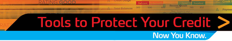 Tools to Protect Your Credit. Now You Know. Click to Get Started